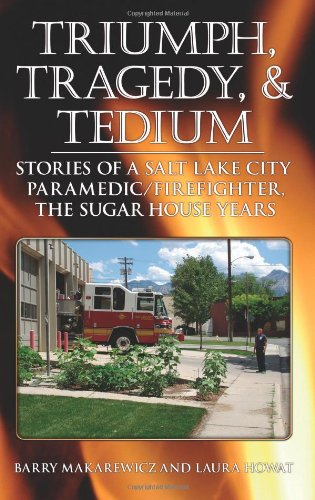 9781608446162: Triumph, Tragedy and Tedium: Stories of a Salt Lake City Paramedic/Firefighter, the Sugar House Years