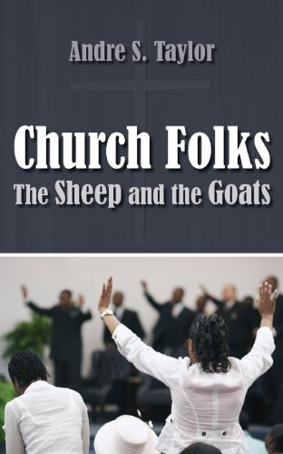 Church Folks: The Sheep and the Goats: Andre S Taylor