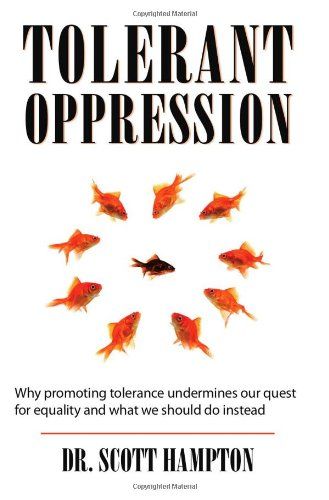 9781608446278: Tolerant Oppression: Why promoting tolerance undermines our quest for equality and what we should do instead