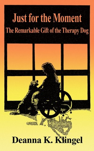 9781608446568: Just for the Moment: The Remarkable Gift of the Therapy Dog