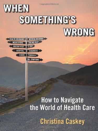 9781608446711: When Something's Wrong: How to Navigate the World of Health Care