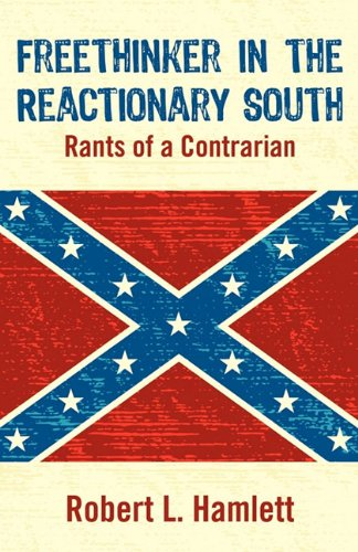 9781608447657: Freethinker in the Reactionary South: Rants of a Contrarian
