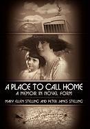 A Place To Call Home : A Memoir in Novel Form: Mary Ellen and Peter Stelling *INSCRIBED*