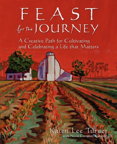 Feast for the Journey: A Creative Path: Karen Lee Turner