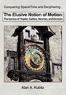 9781608448296: The Elusive Notion of Motion: The Genius of Kepler, Galileo, Newton, and Einstein