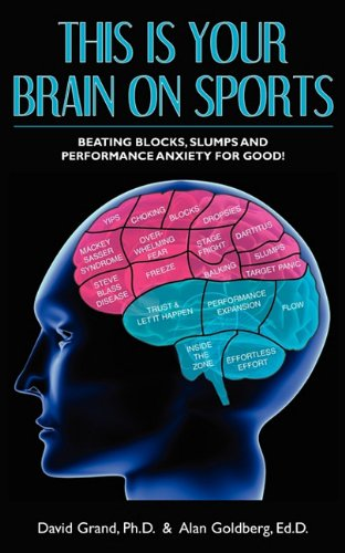 9781608448647: This is Your Brain on Sports: Beating Blocks, Slumps and Performance Anxiety for Good!