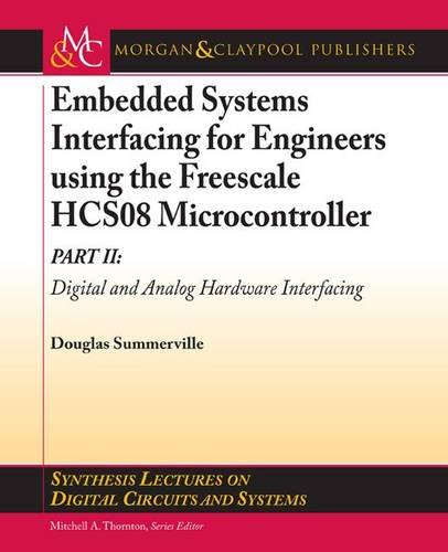 9781608450084: Embedded Systems Interfacing for Engineers using the Freescale HCS08 Microcontroller II: Digital and Analog Hardware Interfacing (Synthesis Lectures on Digital Circuits and Systems)