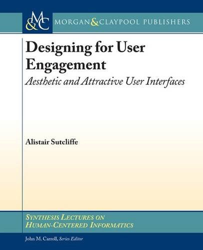 Designing for User Engagement: Aesthetics and Attractive: Sutcliffe, Alistair/ Carroll,