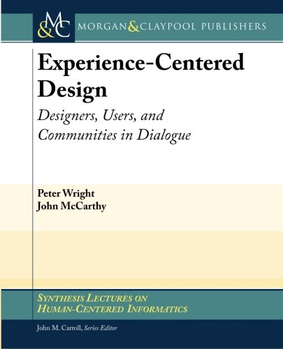 Experience-Centered Design: Designers, Users, and Communities in Dialogue (Synthesis Lectures on Human-Centered Informatics) (1608450449) by Peter Wright; John McCarthy