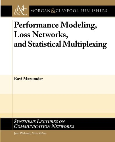 9781608450763: Performance Modeling, Loss Networks, and Statistical Multiplexing (Synthesis Lectures on Communication Networks)