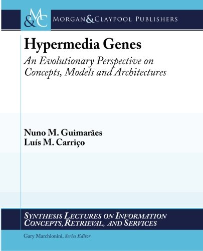 Hypermedia Genes: An Evolutionary Perspective of Concepts, Models and Architecture: Luis Carrico