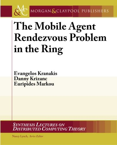 The Mobile Agent Rendezvous Problem in the Ring: Evangelos Kranakis