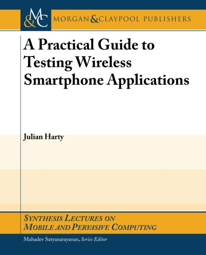 A Practical Guide to Testing Mobile Smartphone Applications: Julian Harty