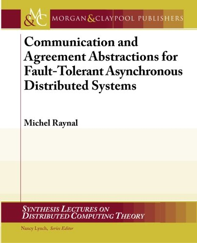 Communication and Agreement Abstractions for Fault-tolerant Asynchronous: Raynal, Michel