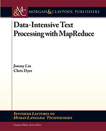 9781608453429: Data-Intensive Text Processing with MapReduce (Synthesis Lectures on Human Language Technologies)