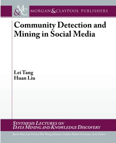 Community Detection and Mining in Social Media (Synthesis Lectures on Data Mining and Knowledge ...