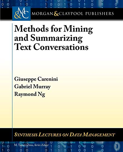 Methods for Mining and Summarizing Text Conversations: Raymond Ng