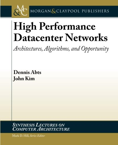 9781608454020: High Performance Datacenter Networks: Architectures, Algorithms, and Opportunities (Synthesis Lectures on Computer Architecture)