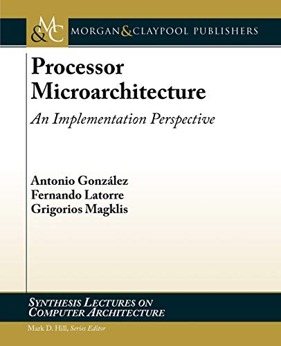 9781608454525: Processor Microarchitecture: An Implementation Perspective (Synthesis Lectures on Computer Architecture)