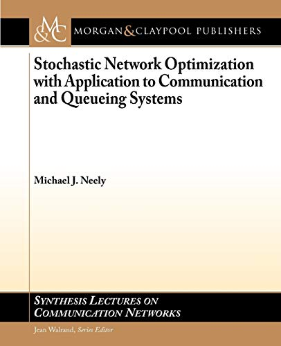 9781608454556: Stochastic Network Optimization with Application to Communication and Queueing Systems (Synthesis Lectures on Communication Networks)