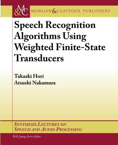 9781608454730: Speech Recognition Algorithms Using Weighted Finite-State Transducers (Synthesis Lectures on Speech and Audio Processing)