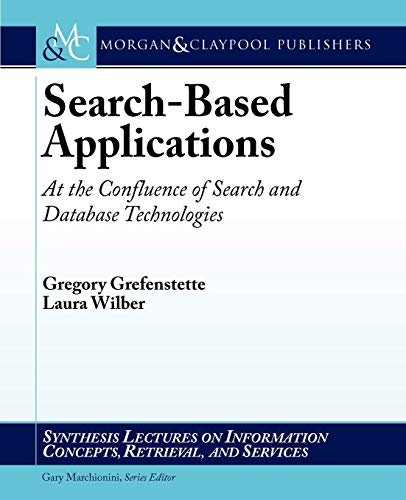 9781608455072: Search-Based Applications: At the Confluence of Search and Database Technologies (Synthesis Lectures on Information Concepts, Retrieval, and Services)