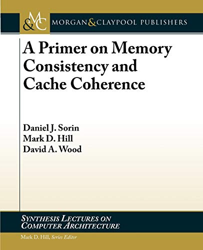 9781608455645: A Primer on Memory Consistency and Cache Coherence (Synthesis Lectures on Computer Architecture)