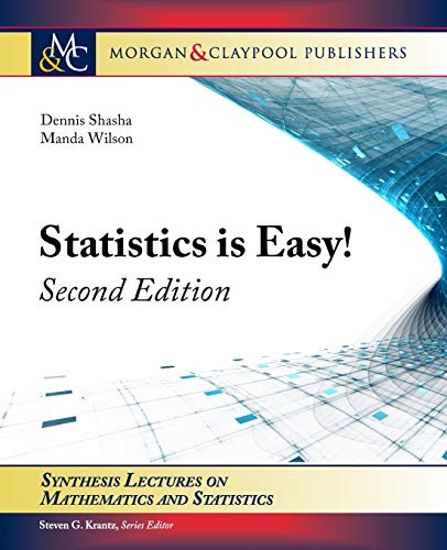 Statistics is Easy! Second Edition (Synthesis Lectures on Mathematics and Statistics) (160845570X) by Shasha, Dennis; Wilson, Manda