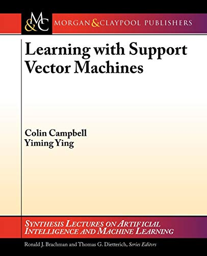 Learning with Support Vector Machines (Synthesis Lectures on Artificial Intelligence and Machine Learning) (1608456161) by Colin Campbell; Yiming Ying