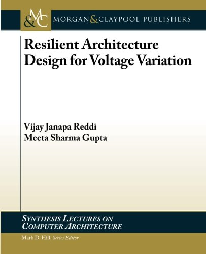 Resilient Architecture Design for Voltage Variation (Synthesis Lectures on Computer Architecture): ...