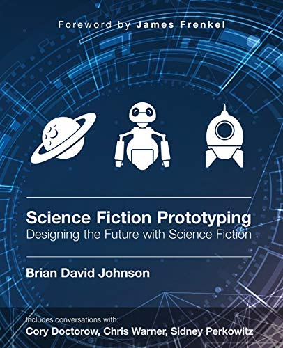 9781608456550: Science Fiction Prototyping: Designing the Future with Science Fiction
