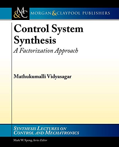 9781608456611: Control Systems Synthesis: A Factorization Approach, Part I (Synthesis Lectures on Control and Mechatronics)