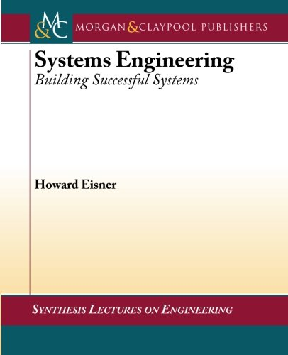 Systems Engineering: Building Successful Systems (Synthesis Lectures on Engineering #14): Eisner, ...