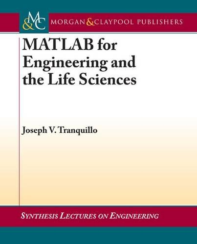 MATLAB for Engineering and the Life Sciences Synthesis Lectures on Engineering: Joseph V. ...