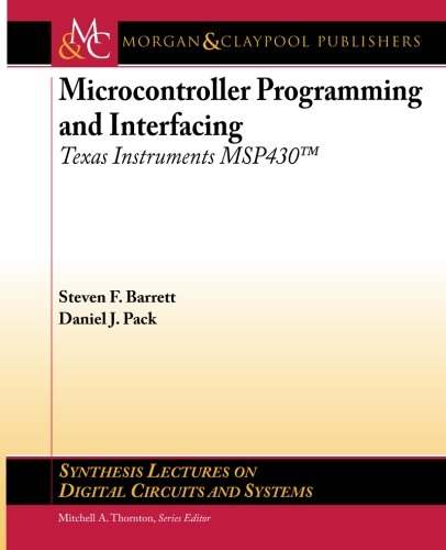9781608457137: Microcontroller Programming and Interfacing: Texas Instruments MSP430 (Synthesis Lectures on Digital Circuits and Systems)