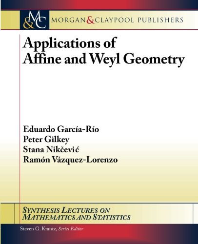 9781608457595: Applications of Affine and Weyl Geometry (Synthesis Lectures on Mathematics and Statistics)