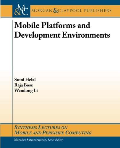 9781608458660: Mobile Platforms and Development Environments (Synthesis Lectures on Mobile and Pervasive Computing)