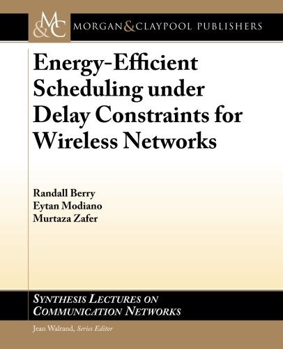 9781608458882: Energy-Efficient Scheduling under Delay Constraints for Wireless Networks (Synthesis Lectures on Communication Networks)