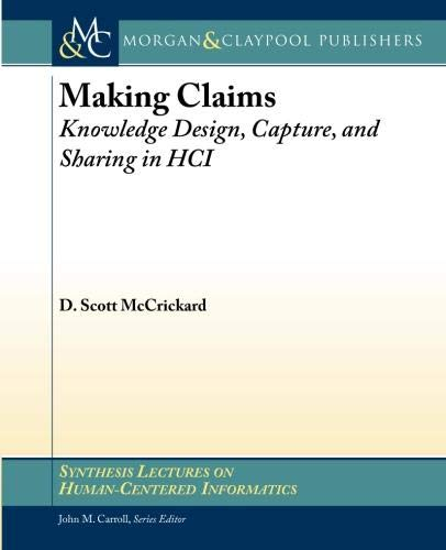 9781608459049: Making Claims: Knowledge Design, Capture, and Sharing in HCI (Synthesis Lectures on Human-Centered Informatics)