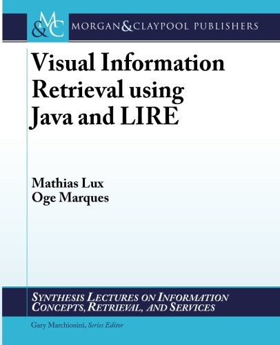 9781608459186: Visual Information Retrieval Using Java and Lire (Synthesis Lectures on Information Concepts, Retrieval, and Services)