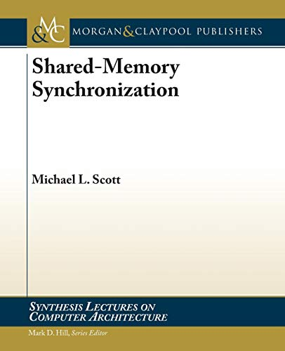 9781608459568: Shared-Memory Synchronization (Synthesis Lectures on Computer Architecture)