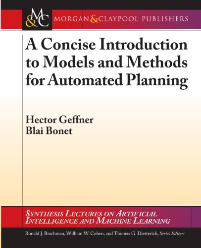 9781608459698: A Concise Introduction to Models and Methods for Automated Planning: Synthesis Lectures on Artificial Intelligence and Machine Learning