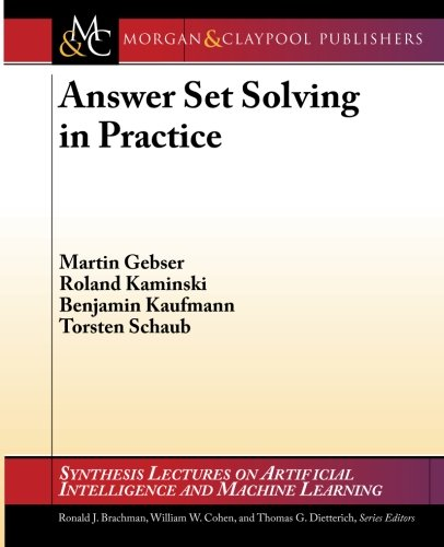 9781608459711: Answer Set Solving in Practice (Synthesis Lectures on Artificial Intelligence and Machine Le)