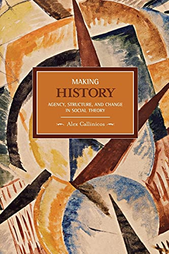 9781608460205: Making History: Agency, Structure, and Change in Social Theory (Historical Materialism)