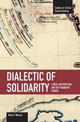 9781608460366: Dialectic of Solidarity: Labor, Antisemitism, and the Frankfurt School (Studies in Critical Social Sciences)