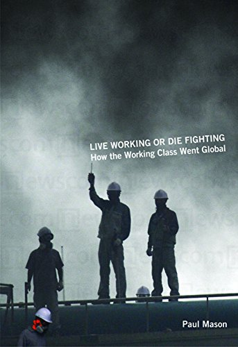 Live Working or Die Fighting: How the Working Class Went Global: Mason, Paul