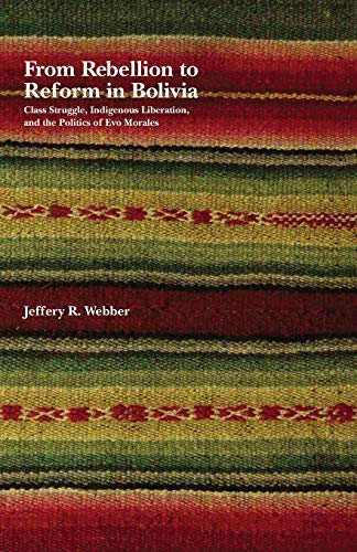 9781608461066: From Rebellion to Reform in Bolivia: Class Struggle, Indigenous Liberation, and the Politics of Evo Morales