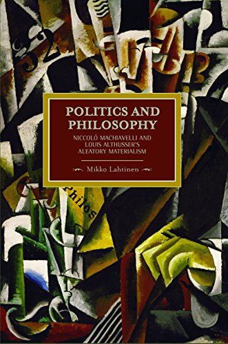 9781608461233: Politics and Philosophy: Niccolò Machiavelli and Louis Althusser's Aleatory Materialism (Historical Materialism)