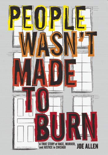 People Wasn't Made to Burn: A True Story of Race, Murder, and Justice in Chicago: Allen, Joe