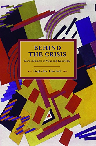 9781608461967: Behind the Crisis: Marx's Dialectic of Value and Knowledge (Historical Materialism)